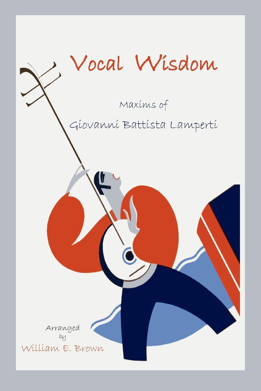 Giovanni B. Lamperti Vocal Wisdom. Maxims of Giovanni Battista Lamperti g b lamperti die technik des bel canto