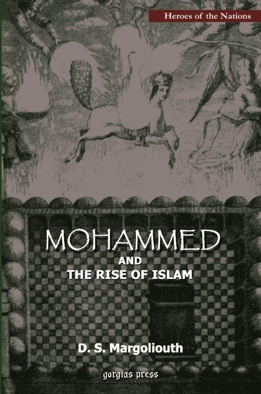 D. S. Margoliouth Mohammed and The Rise of Islam mahmoud abu shuair mohammed als historische gestalt das bild des islam propheten bei rudi paret