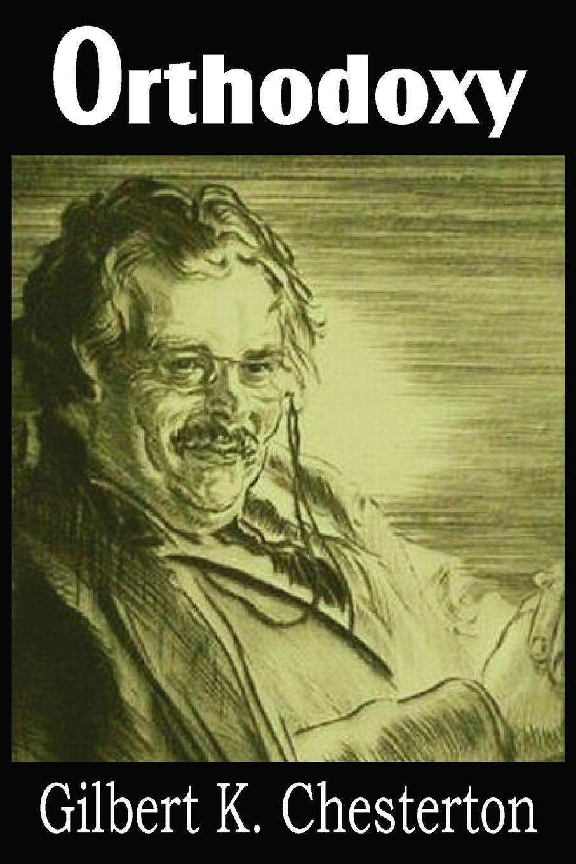 G. K. Chesterton Orthodoxy g k chesterton orthodoxy