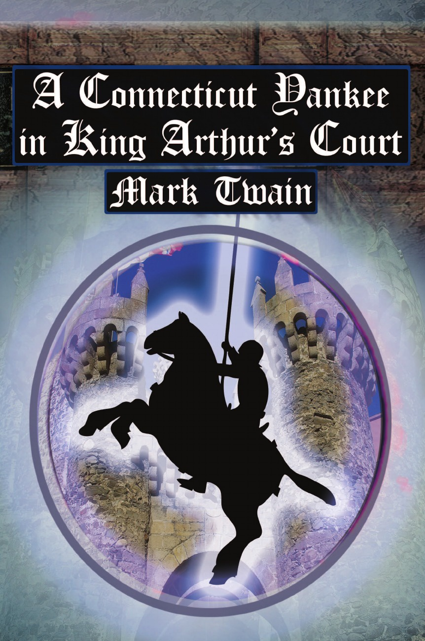 Mark Twain A Connecticut Yankee in King Arthur's Court. Twain's Classic Time Travel Tale a kent commanda king s ship