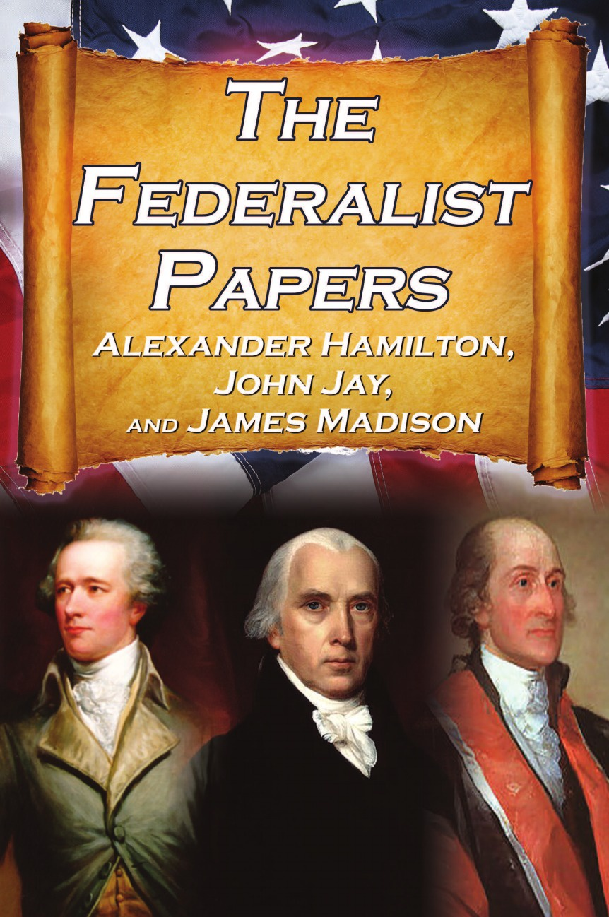 Alexander Hamilton, James Madison, John Jay The Federalist Papers. Alexander Hamilton, James Madison, and John Jay's Essays on the United States Constitution, Aka the New Constitution printer park hill cherokee john candy the constitution and laws of the choctaw nation 1840