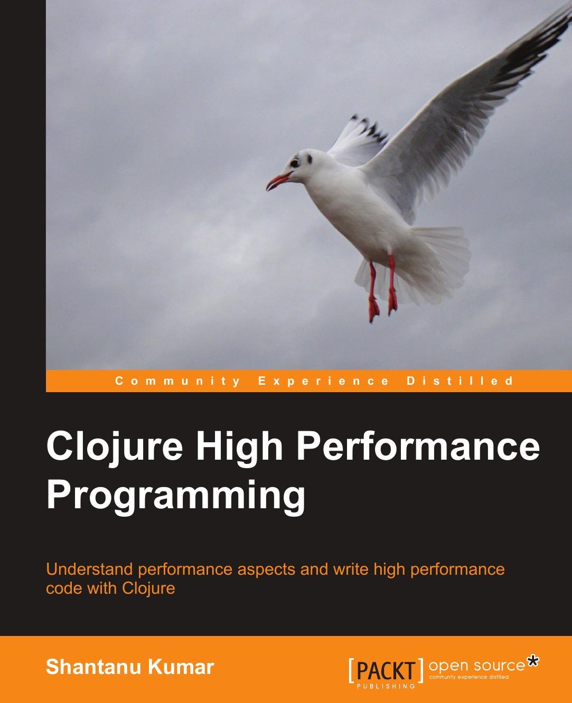 Shantanu Kumar Clojure High Performance Programming