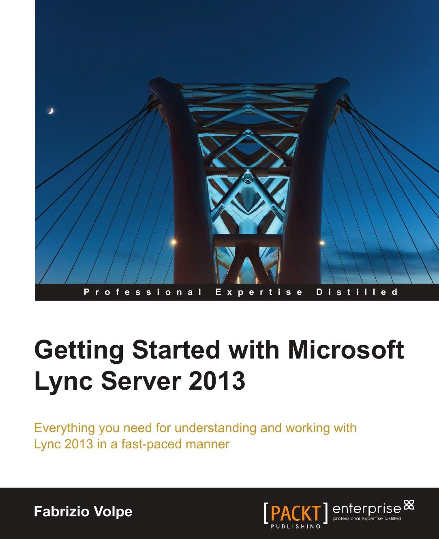 Fabrizio Volpe Getting Started with Microsoft Lync Server 2013 рэнд моримото майкл ноэл гай ярдени крис амарис эндрю аббат microsoft exchange server 2013 полное руководство