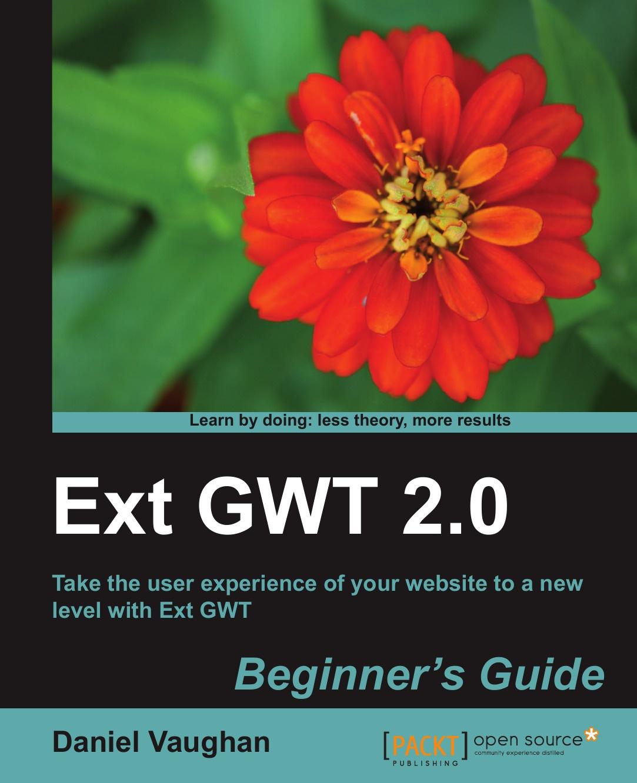 Daniel Vaughan Ext Gwt 2.0. Beginner's Guide pentaho 3 2 data integration beginner s guide