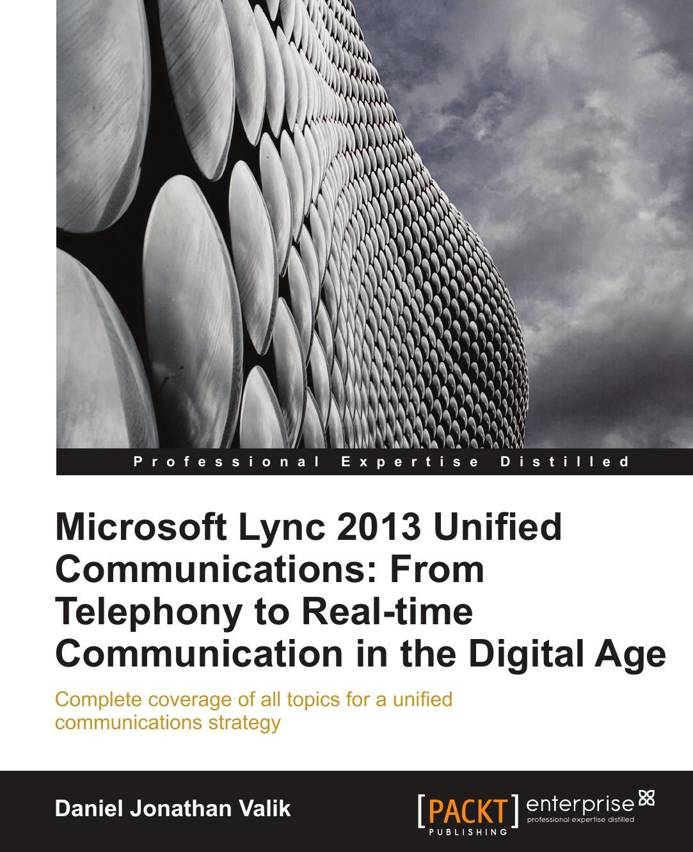 цена Daniel Jonathan Valik Microsoft Lync 2013 Unified Communications. From Telephony to Real-Time Communication in the Digital Age онлайн в 2017 году