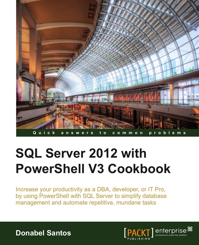 Donabel Santos SQL Server 2012 with Powershell V3 Cookbook debarchan sarkar microsoft sql server 2012 with hadoop