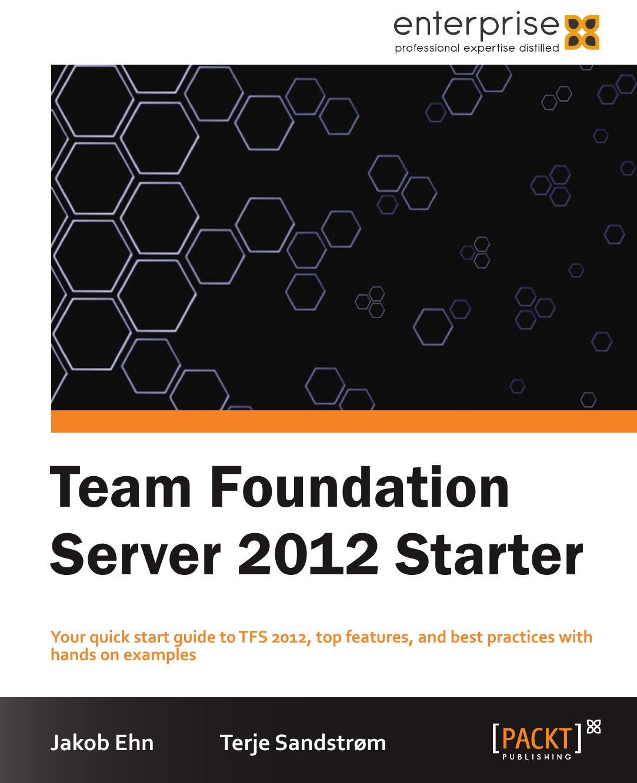 Jacob Ehn, Terje Sandstrom Team Foundation Server 2012 Starter team up starter sb