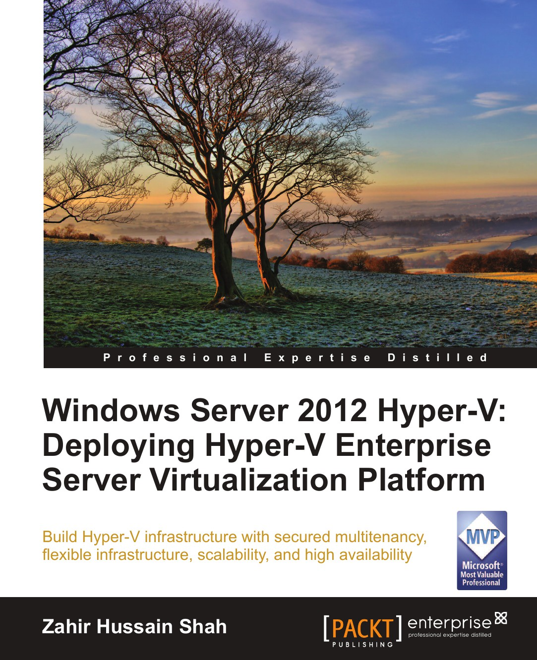 Zahir Hussain Shah, Shah Windows Server 2012 Hyper-V. Deploying the Hyper-V Enterprise Virtualization Platform