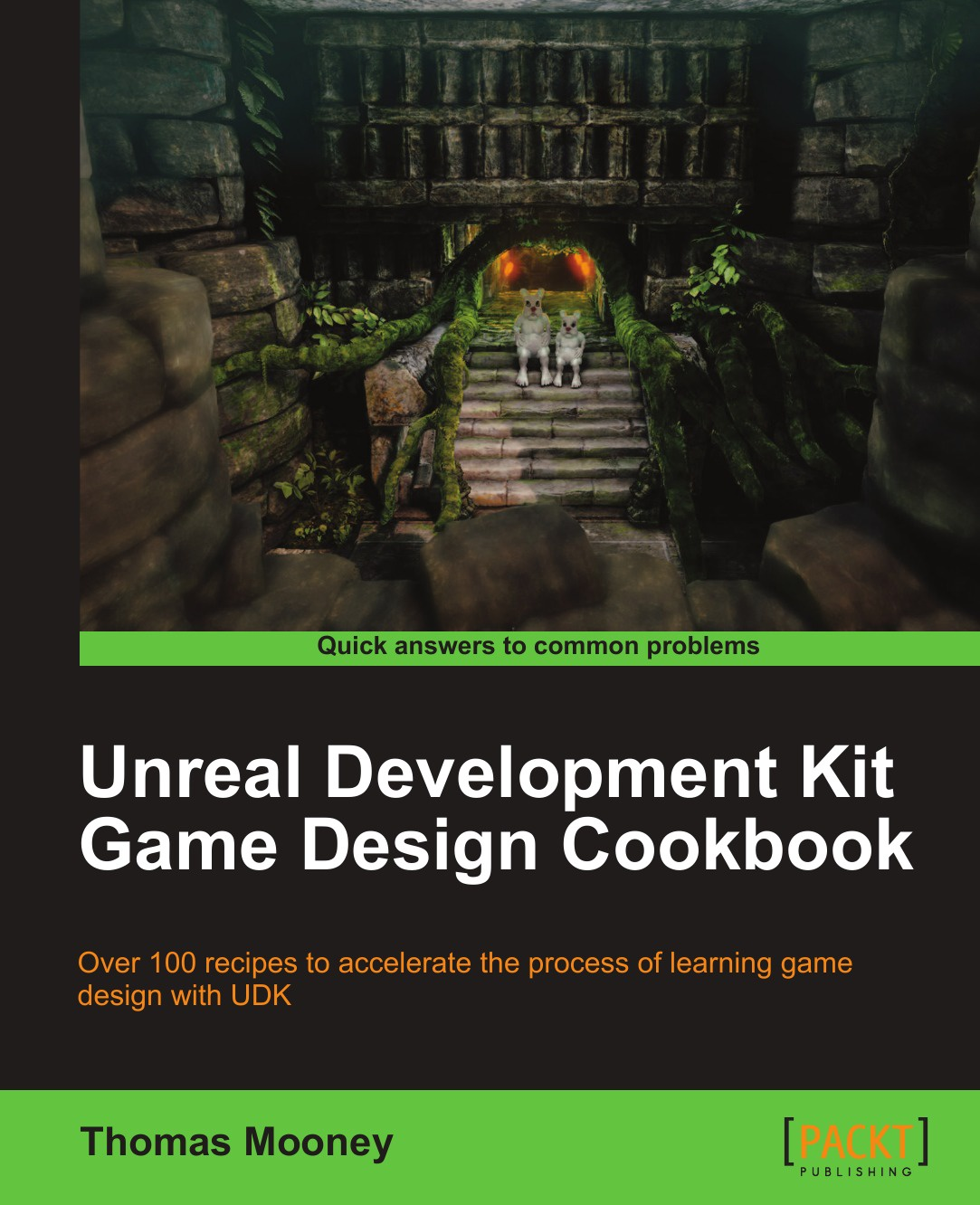 Thomas O. Mooney Unreal Development Kit Game Design Cookbook alexander makarov yii application development cookbook 2nd edition