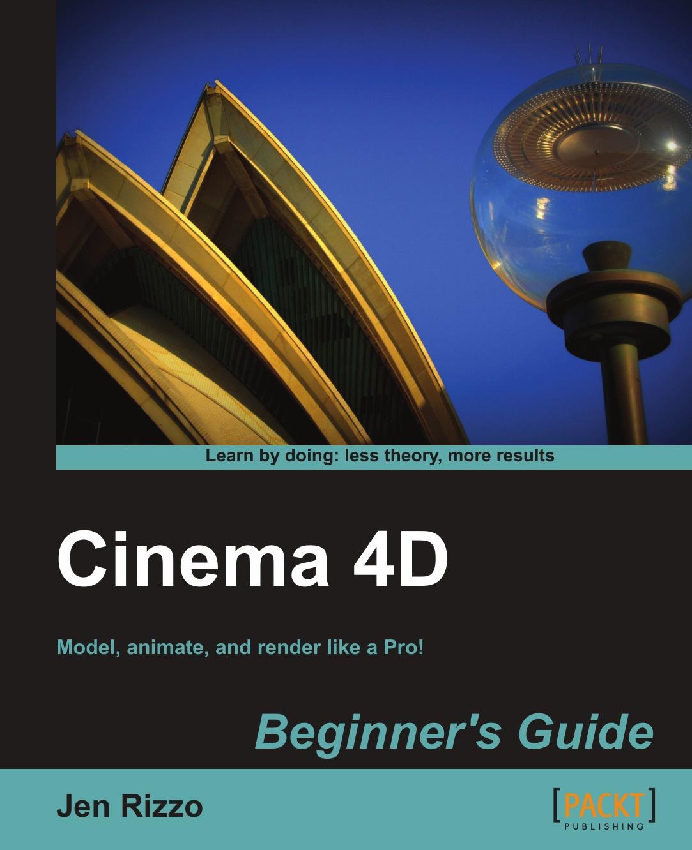 Jen Rizzo Cinema 4D Beginner's Guide pentaho 3 2 data integration beginner s guide