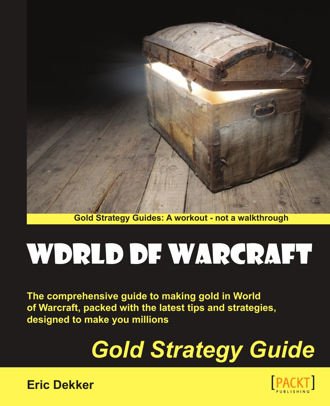 Eric Dekker World of Warcraft Gold Strategy Guide joseph joyner world of warcraft guide the ultimate wow game strategy and tactics guide
