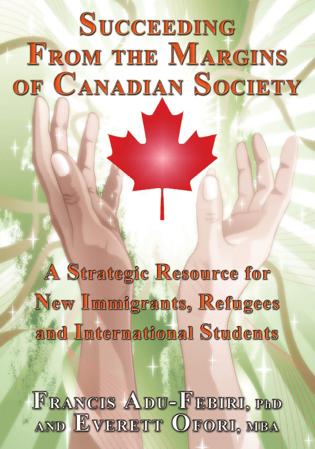 Francis Adu-Febiri, Everett Ofori Succeeding from the Margins of Canadian Society. A Strategic Resource for New Immigrants, Refugees and International Students mukund karanjikar conquering innovation fatigue overcoming the barriers to personal and corporate success