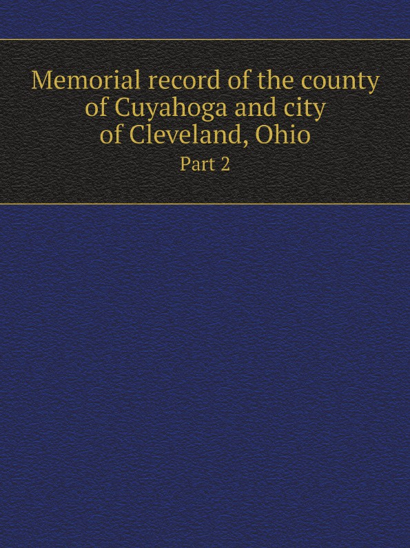 Lewis Publishing Memorial record of the county of Cuyahoga and city of Cleveland, Ohio. Part 2 lewis publishing memorial and biographical history of ellis county texas part 2