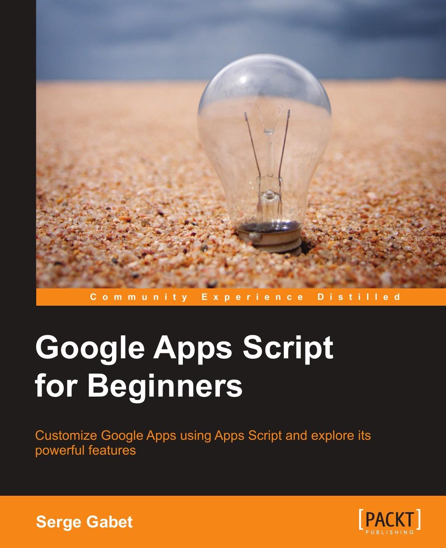Serge Insas Google Apps Script for Beginners цена и фото