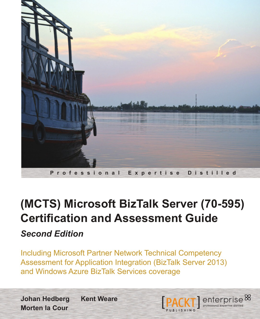 Johan Hedberg, Morten La Cour, Kent Weare Microsoft BizTalk Server 2010 (70-595) Certification Guide (Second Edition) david elfassy mastering microsoft exchange server 2013