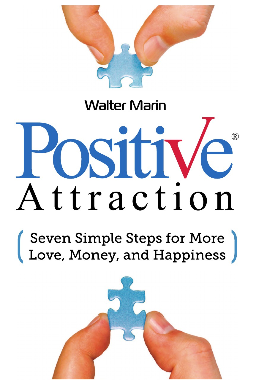 Walter Marin Positive Attraction. Seven Simple Steps for More Love, Money, and Happiness paul muolo $700 billion bailout the emergency economic stabilization act and what it means to you your money your mortgage and your taxes