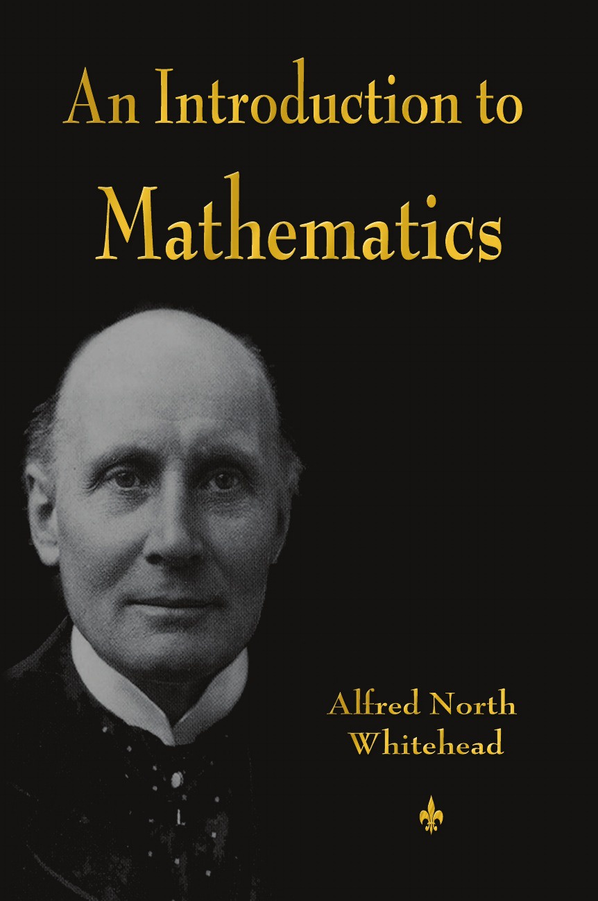 Alfred North Whitehead An Introduction to Mathematics michael k j goodman an introduction to the early development of mathematics