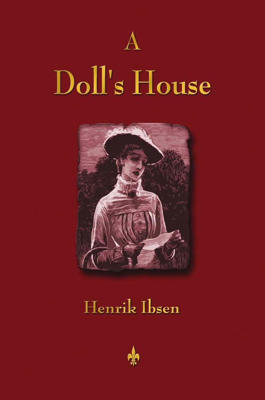 Henrik Ibsen A Doll's House александр дюма adolphe de leuven frank j morlock a fairy tale a play in three acts