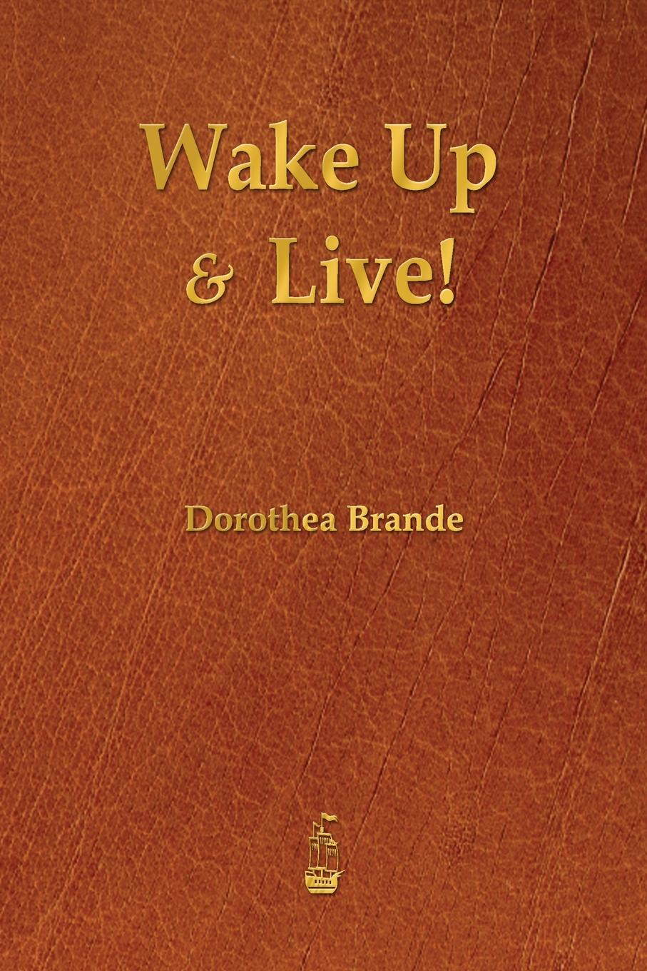 Dorothea Brande Wake Up and Live! why diets fail