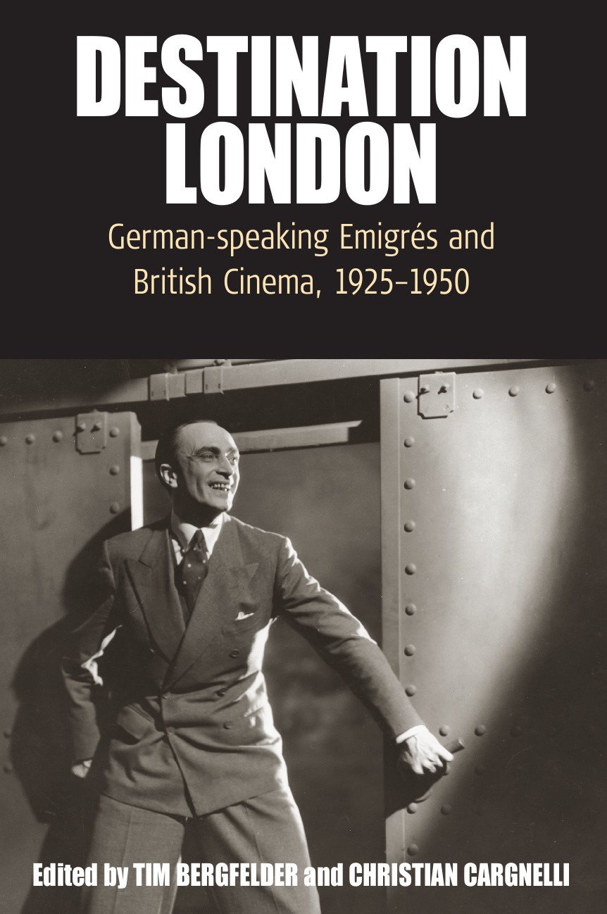 Destination London. German-Speaking Emigres and British Cinema, 1925-1950