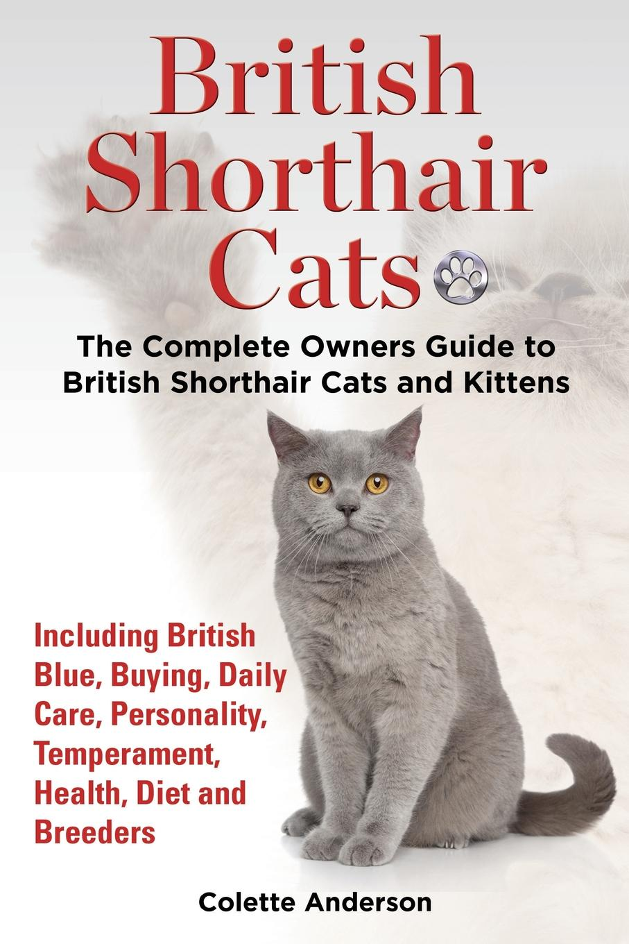 Colette Anderson British Shorthair Cats, The Complete Owners Guide to British Shorthair Cats and Kittens Including British Blue, Buying, Daily Care, Personality, Temperament, Health, Diet and Breeders цена в Москве и Питере
