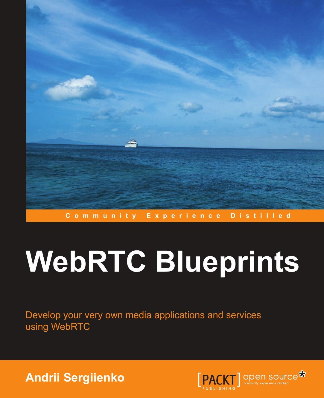 Andrii Sergiienko Webrtc Blueprints blueprints of destiny