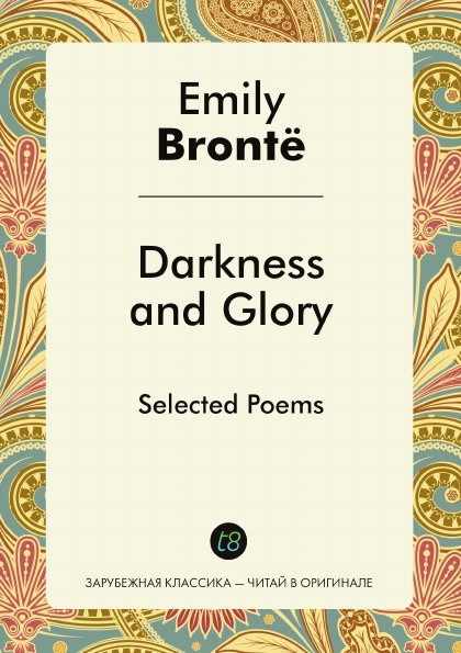 Emily Brontë Darkness and Glory. Selected Poems
