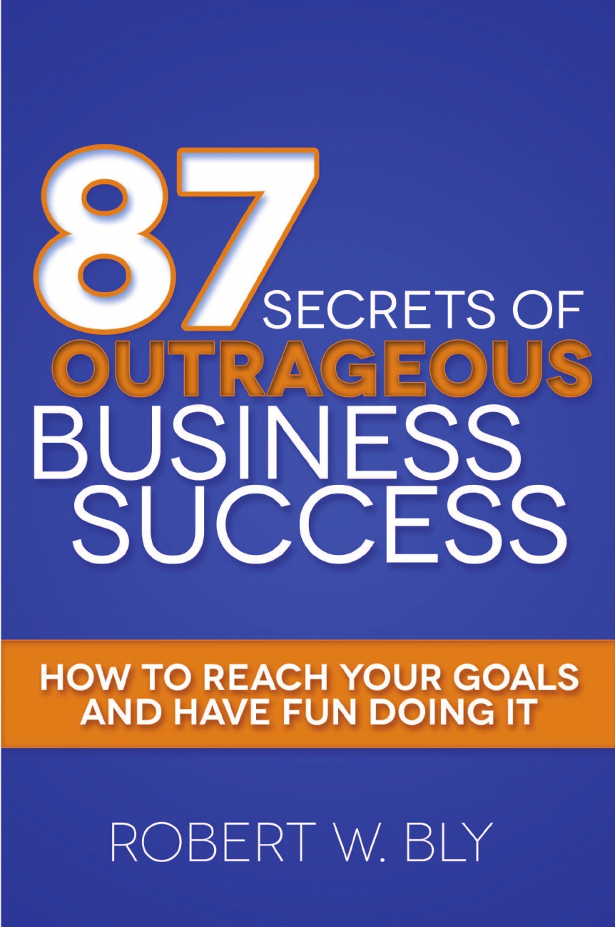 Robert W. Bly 87 Secrets of Outrageous Business Success. How to Reach Your Goals and Have Fun Doing It lynn jacobs f the secrets of college success