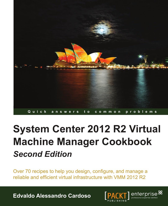 Edvaldo Alessandro Cardoso System Center 2012 R2 Virtual Machine Manager Cookbook (Update) manager