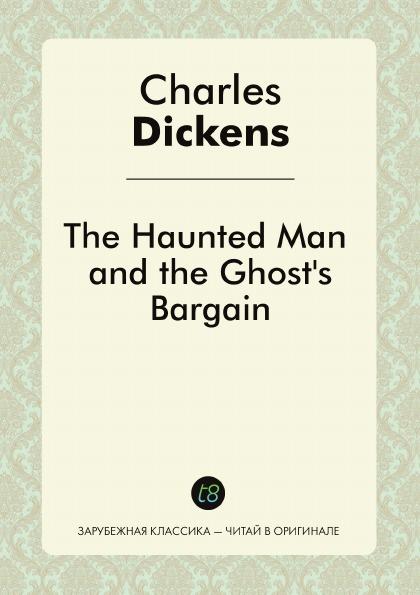 Charles Dickens The Haunted Man and the Ghost's Bargain недорго, оригинальная цена