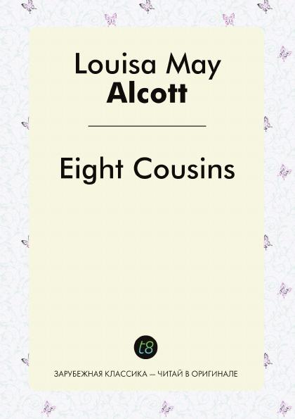 Louisa May Alcott Eight Cousins цена