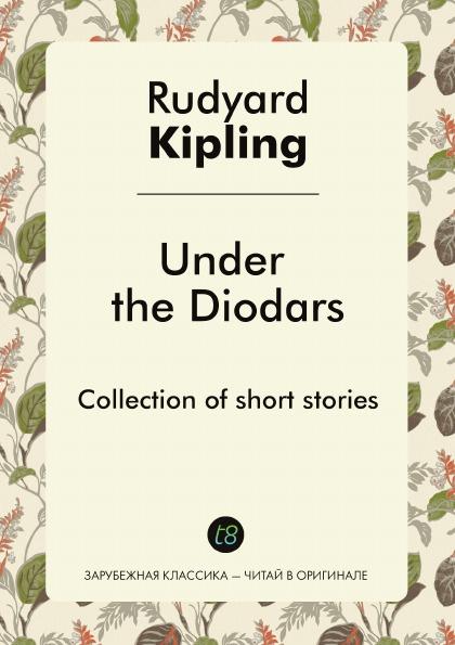 Rudyard Kipling Under the Diodars. Collection of short stories kipling r under the diodars page 2