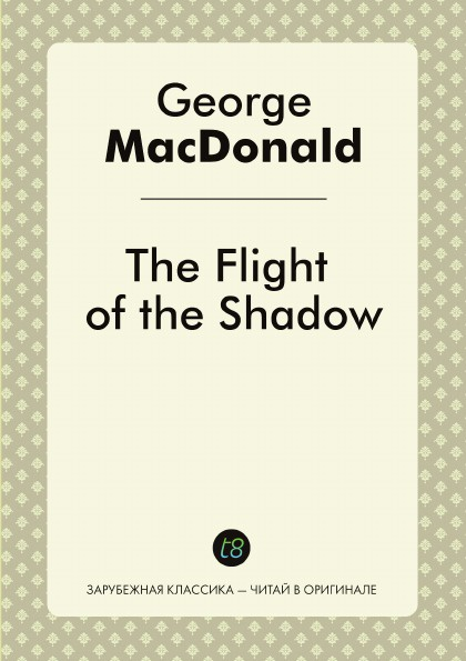 лучшая цена George MacDonald The Flight of the Shadow