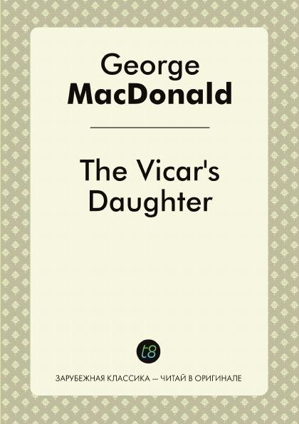 George MacDonald The Vicar's Daughter недорго, оригинальная цена