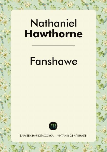 Nathaniel Hawthorne Fanshawe nathaniel hawthorne fanshawe