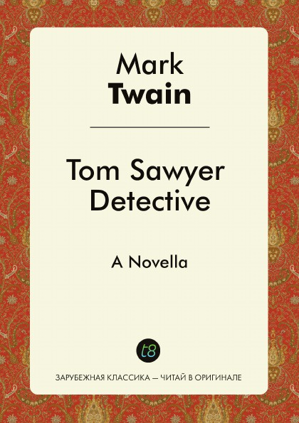 Mark Twain Tom Sawyer Detective. A Novella twain m tom sawyer abroad tom sawyer detective том сойер за границей тос сойер сыщик