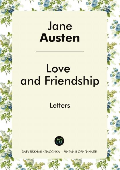 Jane Austen Love and Friendship. Letters джейн остин the letters of jane austen