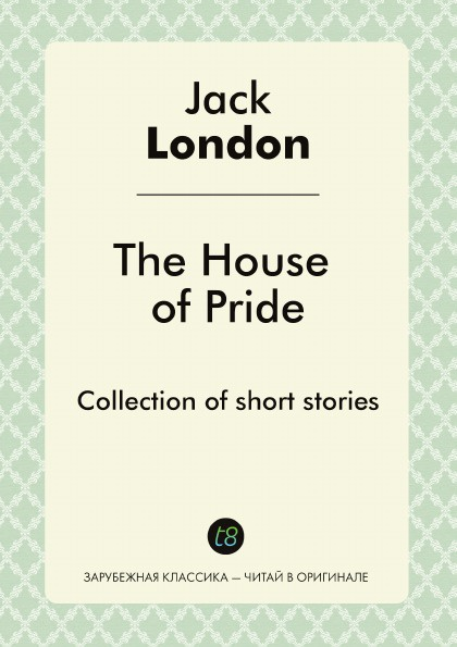 Jack London The House of Pride. Collection of short stories printio sheriff