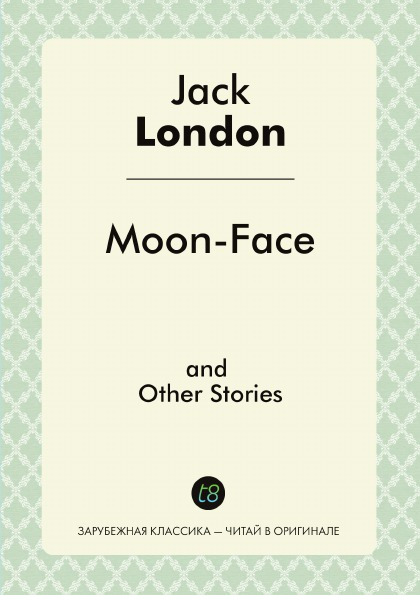 цена на Jack London Moon-Face and Other Stories