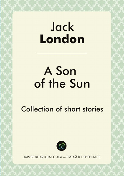 Jack London A Son of the Sun. Collection of short stories a son of the sun