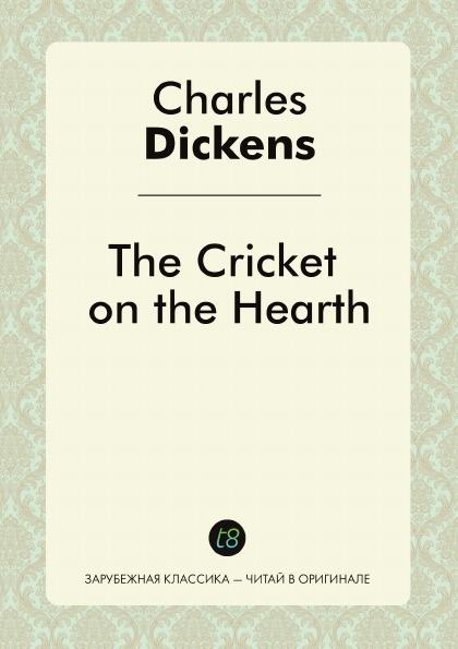 Charles Dickens The Cricket on the Hearth dickens c christmas stories the cricket on the hearth рождественские истории сверчок за очагом на англ яз