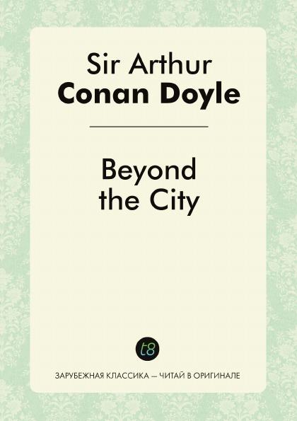 Doyle Arthur Conan Beyond the City