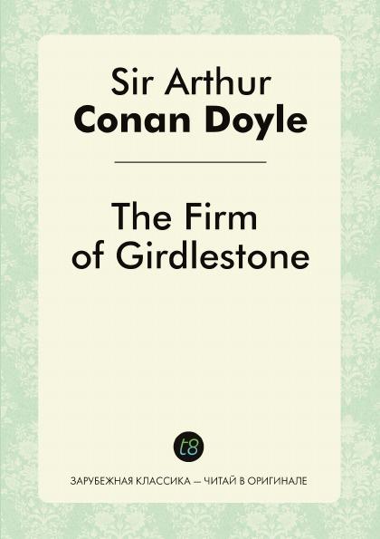 Doyle Arthur Conan The Firm of Girdlestone цены онлайн
