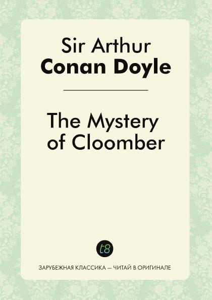 Фото - Doyle Arthur Conan The Mystery of Cloomber doyle a c the mystery of cloomber тайна клумбера на англ яз doyle a c
