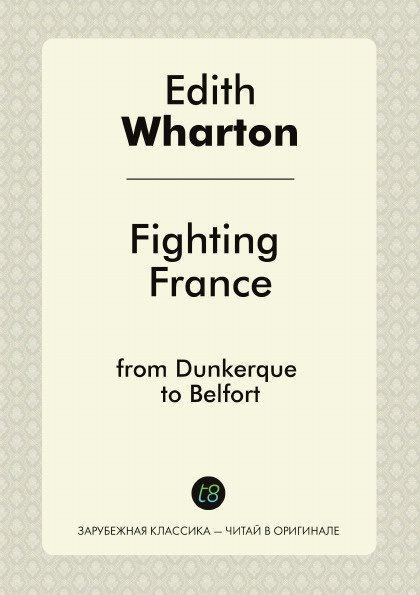 Edith Wharton Fighting France. from Dunkerque to Belfort