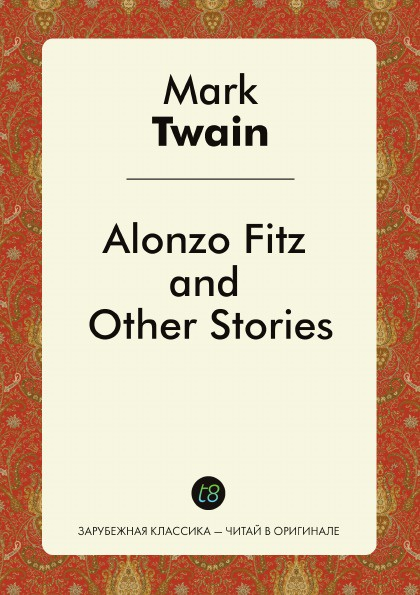 Mark Twain Alonzo Fitz and Other Stories twain m alonzo fitz and other stories