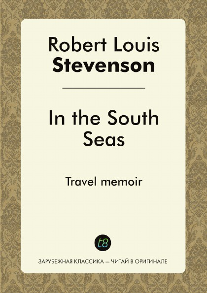 Robert Louis Stevenson In the South Seas. Travel memoir цена и фото