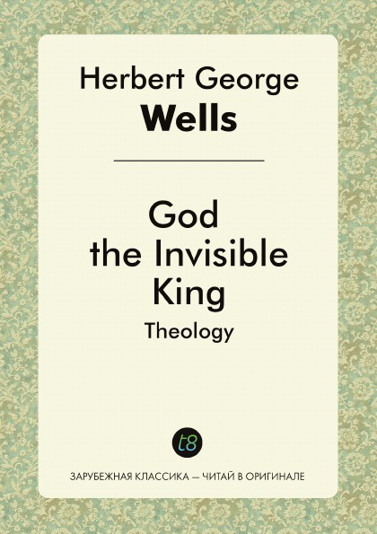 H. G. Wells God the Invisible King. Theology h g wells god the invisible king