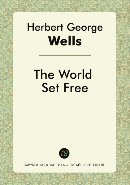 H. G. Wells The World Set Free цена и фото