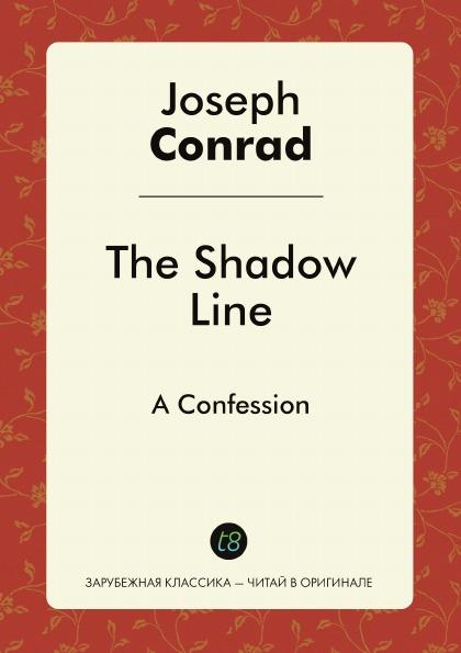 Joseph Conrad The Shadow Line. A Confession joseph conrad the shadow line a confession
